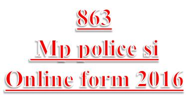 Sarkari naukri – 863 mp police si online form 2016 | mp si vacancy 2016 ||
